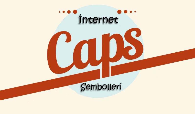İnternetin Kültürünün Sembolleri Caps'ler