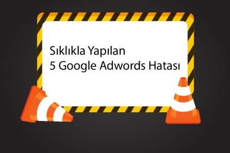 Sıklıkla Yapılan 5 Google Adwords Hatası