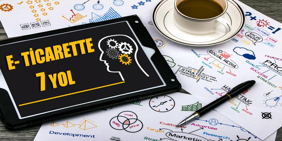 E-ticaret Müşterilerinizin Sizi Tercih Etmesi için 7 Yol