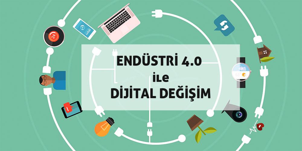 Endüstri 4.0 ile Dijital Değişime Türkiye'deki Şirketler Gözünden Bakın !