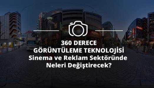 360 Derece Görüntüleme, Sinema ve Reklam Sektöründe Neleri Değiştirecek?