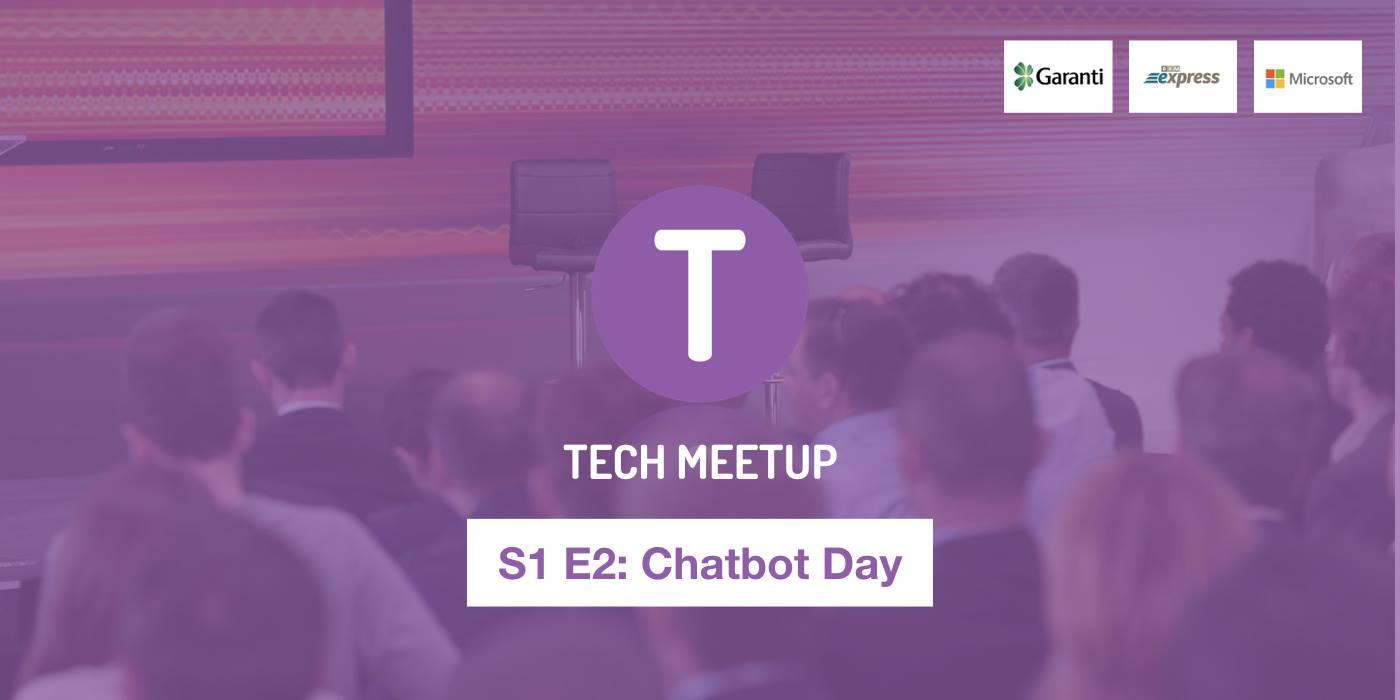 Tech Meetup S1 E2 'Chatbot Day' Etkinliğinde Neler Konuşuldu