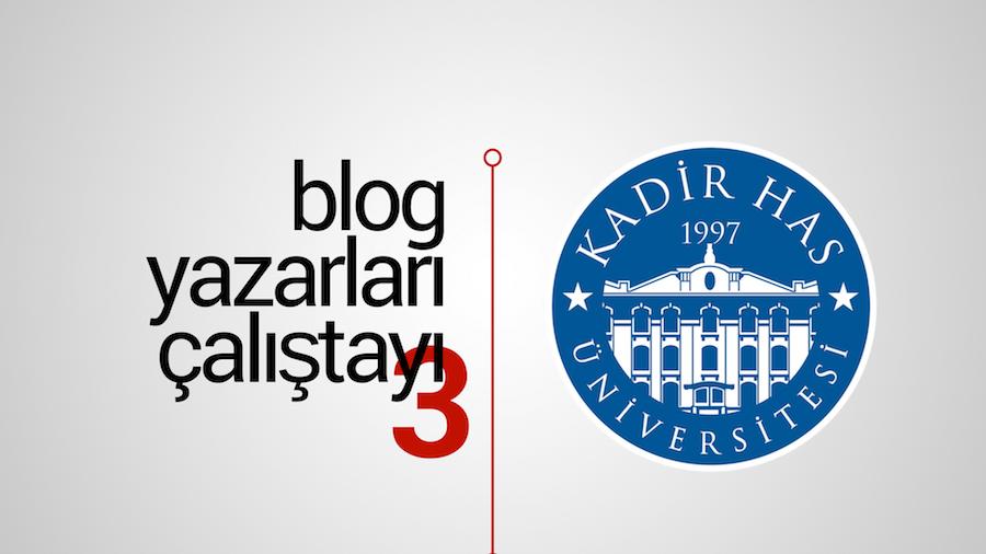 3. Blog Yazarları Çalıştayı, Kadir Has Üniversitesi'nde Gerçekleşecek