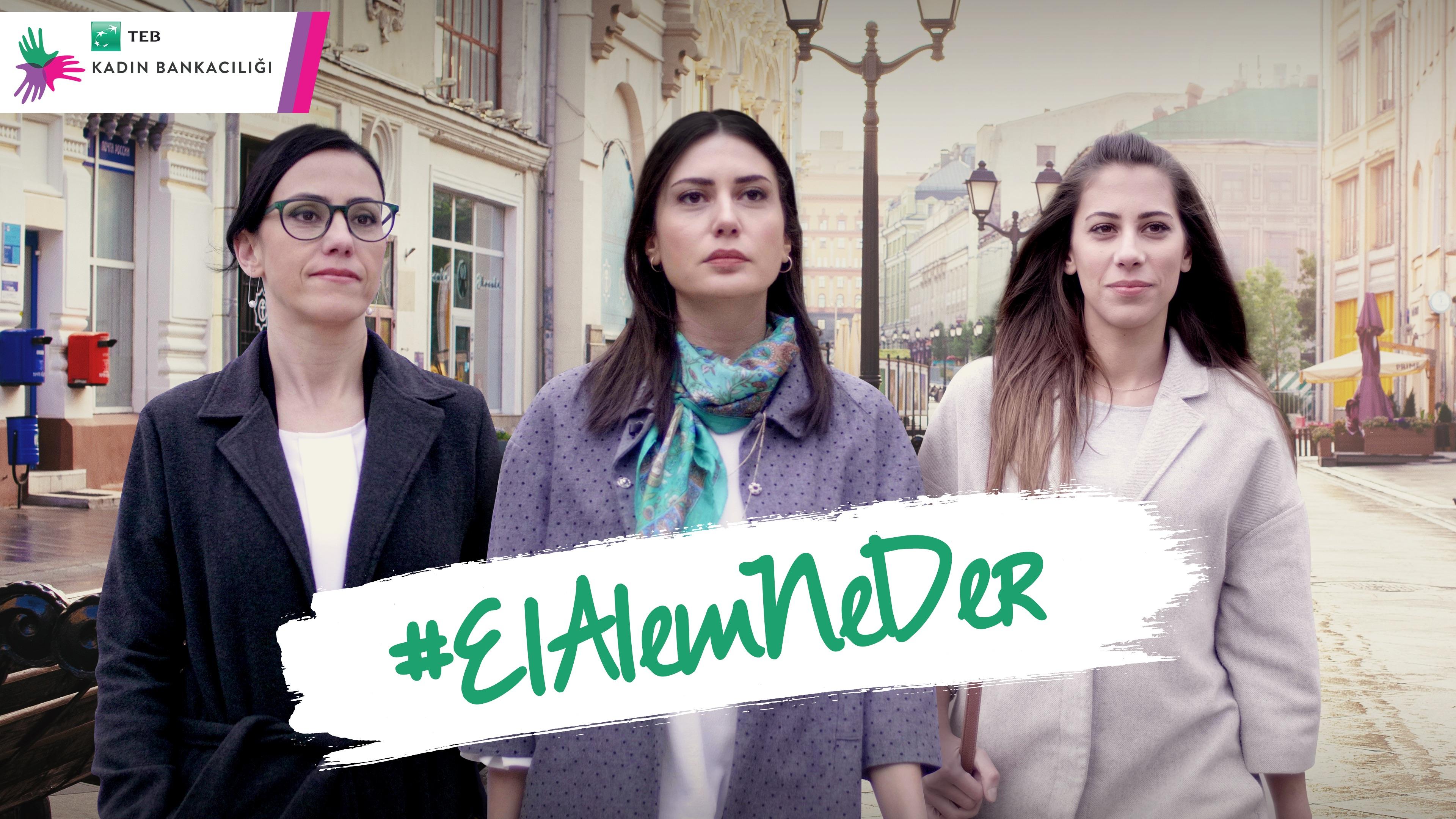 TEB'den 8 Mart Dünya Kadınlar Günü'ne özel kampanya: #ElAlemNeDer