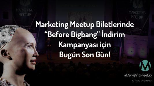 """Marketing Meetup Biletlerinde """"Before Bigbang"""" İndirimi İçin Bugün Son Gün!"""