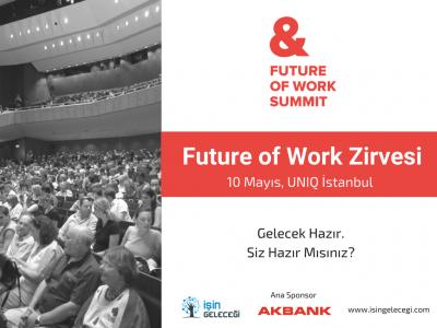 Future of Work Zirvesi 10 Mayıs'ta Maslak UNIQ İstanbul'da!