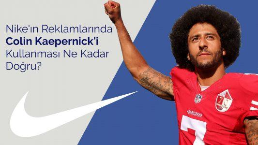 Nike'ın Reklamlarında Colin Kaepernick'i Kullanması Ne Kadar Doğru?