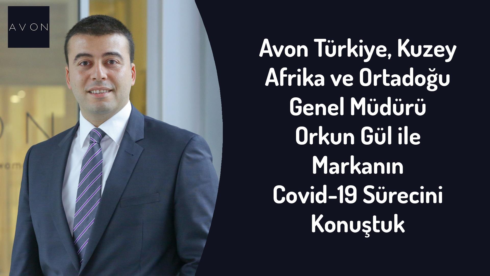 Avon Türkiye Kuzey Afrika ve Ortadoğu Genel Müdürü Orkun Gül İle Covid-19 Dönemini Değerlendirdik