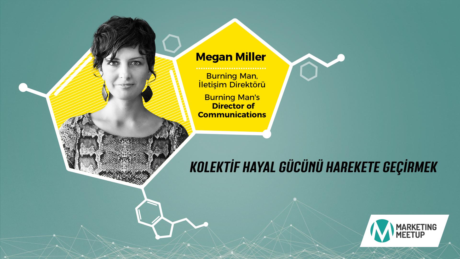 Burning Man İletişim Direktörü Megan Miller, Marketing Meetup'ta Ne Anlatacak?