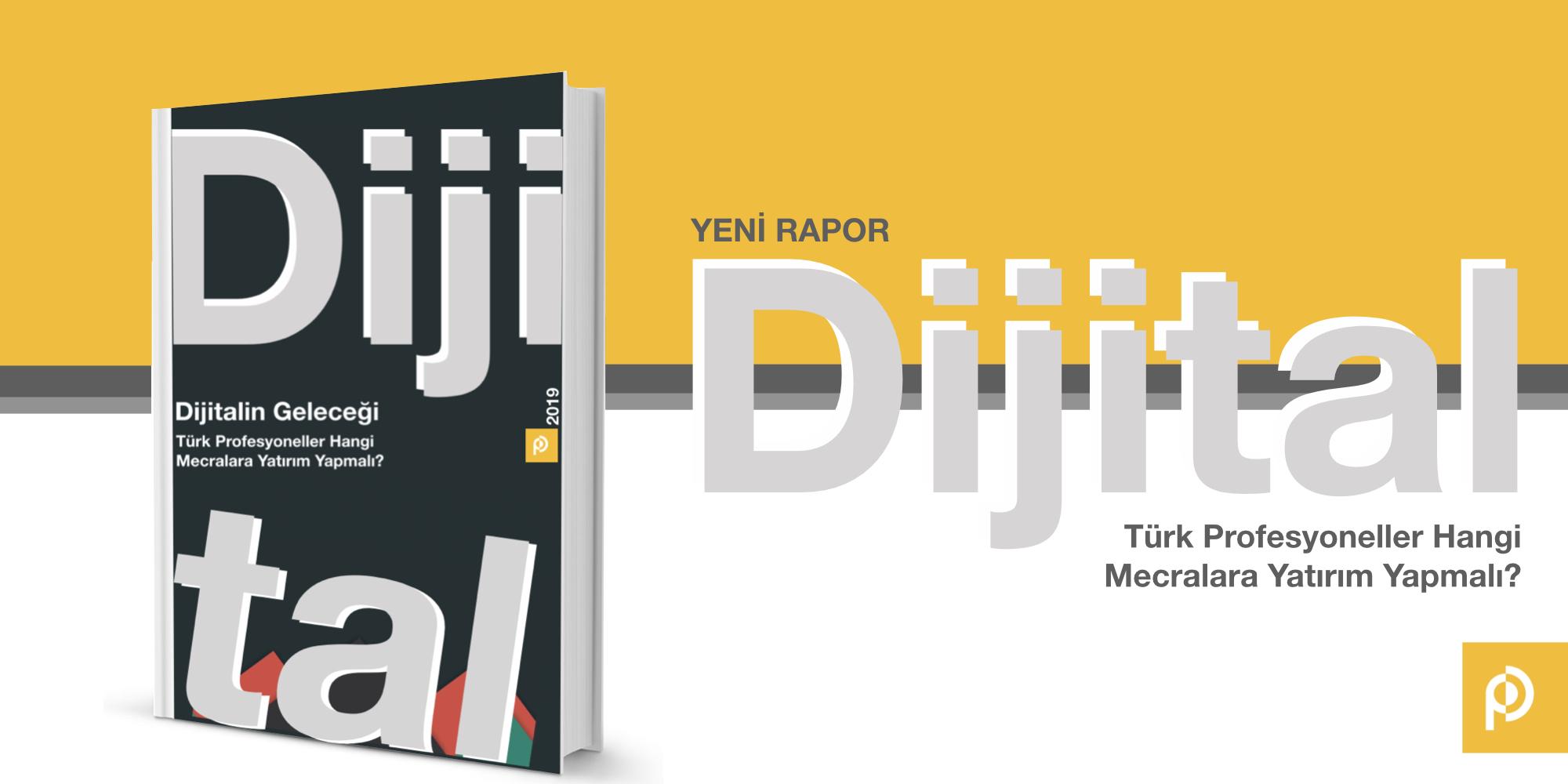 """""""Dijitalin Geleceği: Türk Profesyoneller Hangi Mecralara Yatırım Yapmalı? – 2019"""" Raporu Yayında"""