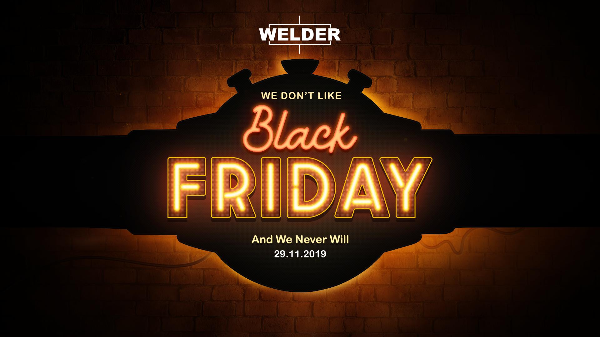 Welder Black Friday'de Satış Yapmama Kararı Aldı