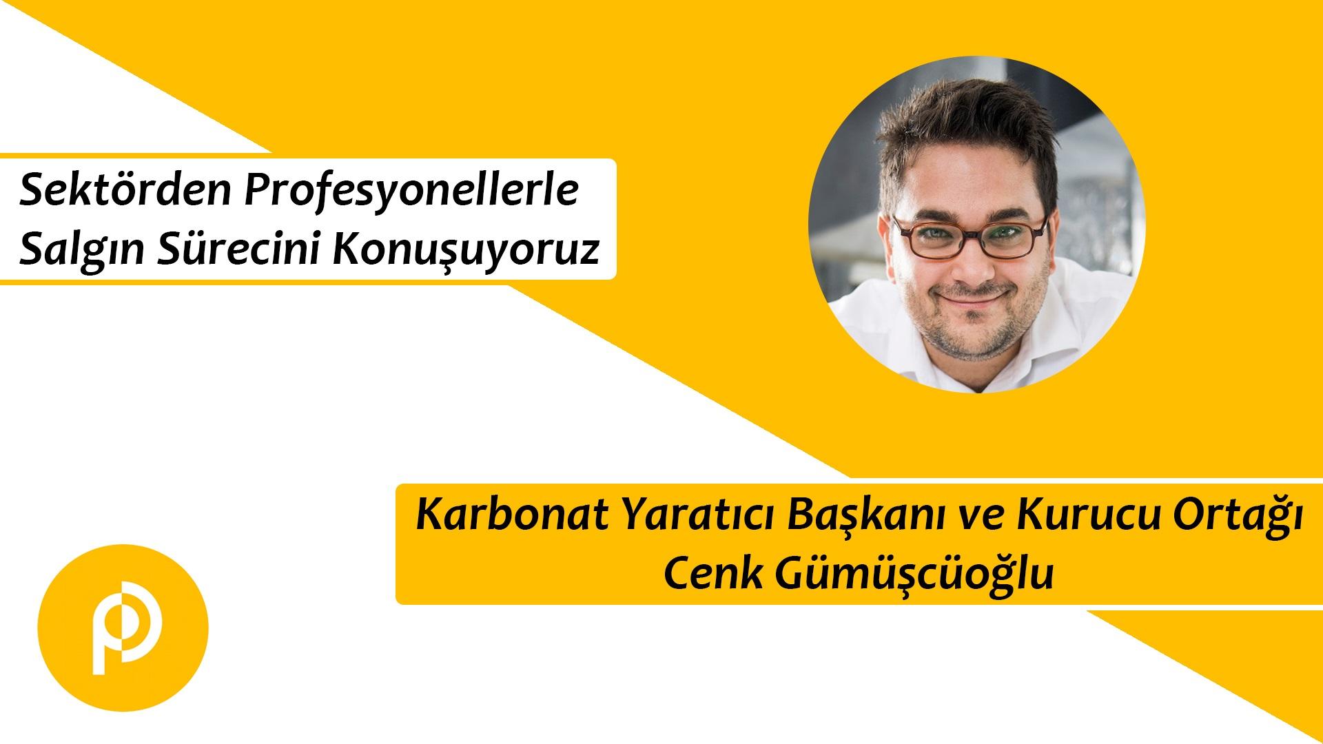 Karbonat'ın Yaratıcı Başkanı ve Kurucu Ortağı Cenk Gümüşçüoğlu ile Covid-19 Sürecini Konuştuk