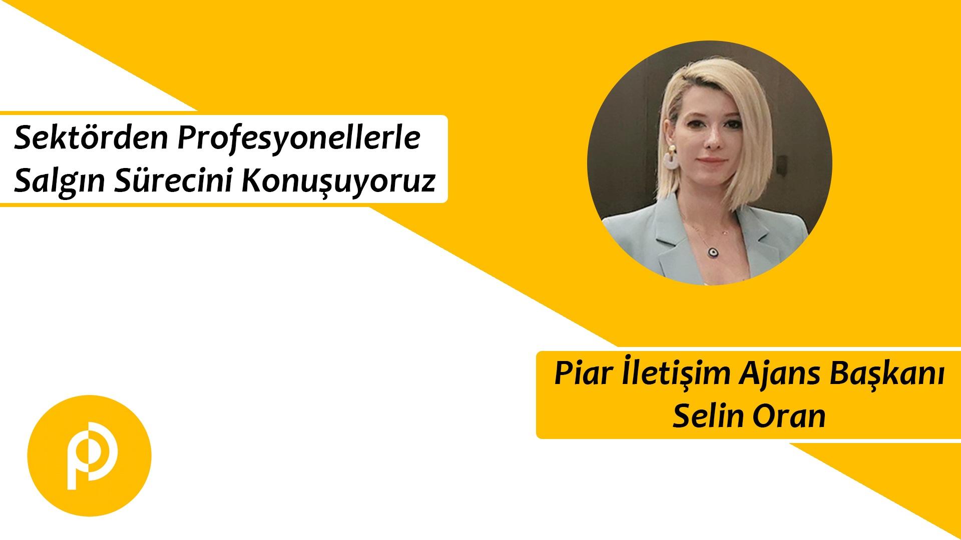 Piar İletişim Ajans Başkanı Selin Oran ile Covid-19 Sürecini Konuştuk