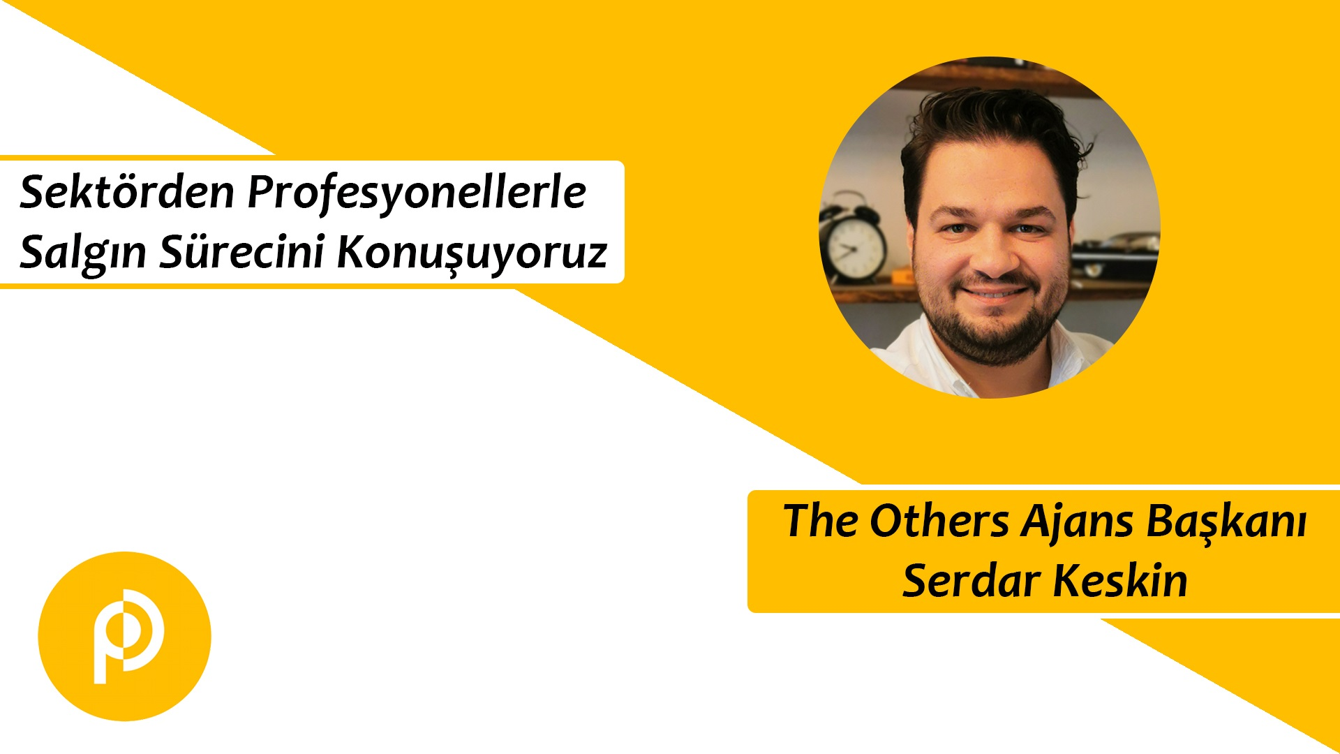 Covid-19 Sürecini The Others Ajans Başkanı Serdar Keskin ile Konuştuk