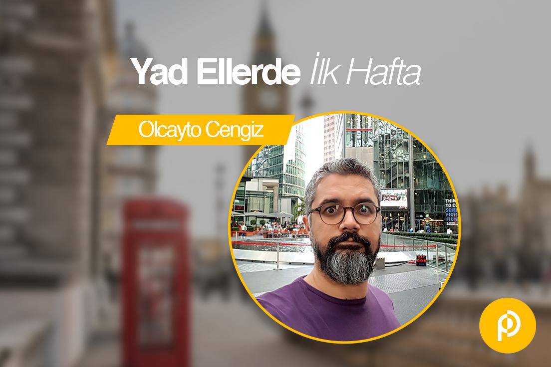 Yad Ellerde İlk Hafta: Olcayto Cengiz